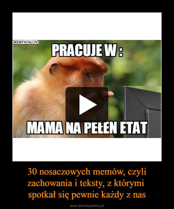 30 nosaczowych memów, czyli zachowania i teksty, z którymi spotkał się pewnie każdy z nas –