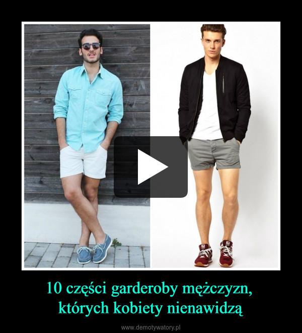 10 części garderoby mężczyzn, których kobiety nienawidzą –