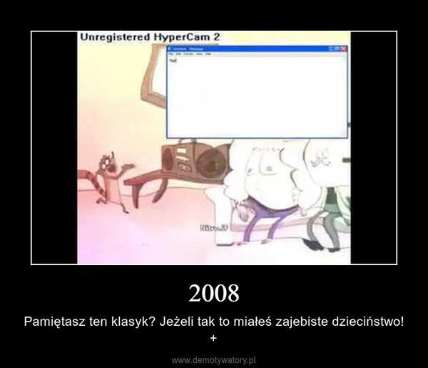2008 – Pamiętasz ten klasyk? Jeżeli tak to miałeś zajebiste dzieciństwo! +