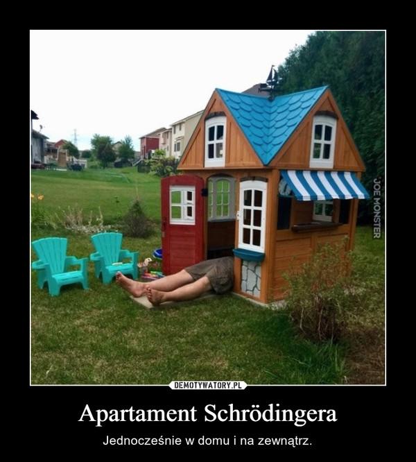 Apartament Schrödingera – Jednocześnie w domu i na zewnątrz.