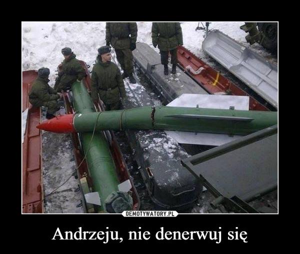 Andrzeju, nie denerwuj się –