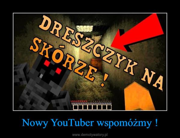 Nowy YouTuber wspomóżmy ! –