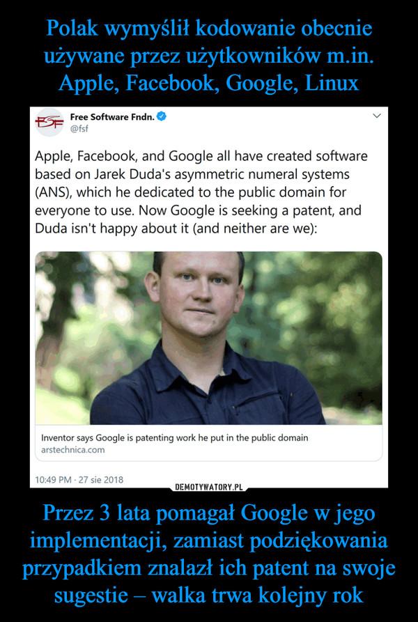 Przez 3 lata pomagał Google w jego implementacji, zamiast podziękowania przypadkiem znalazł ich patent na swoje sugestie – walka trwa kolejny rok –