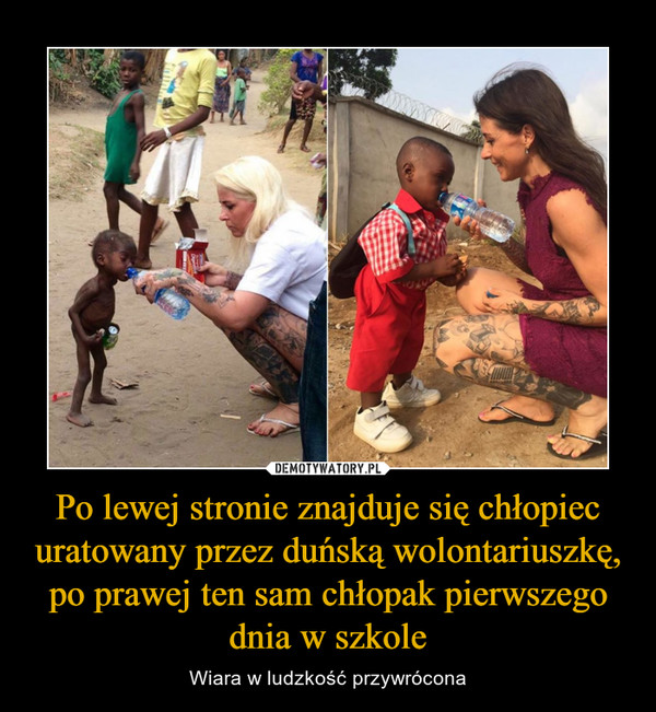 Po lewej stronie znajduje się chłopiec uratowany przez duńską wolontariuszkę, po prawej ten sam chłopak pierwszego dnia w szkole – Wiara w ludzkość przywrócona