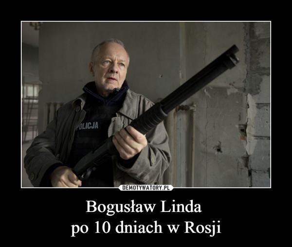 Bogusław Linda po 10 dniach w Rosji –