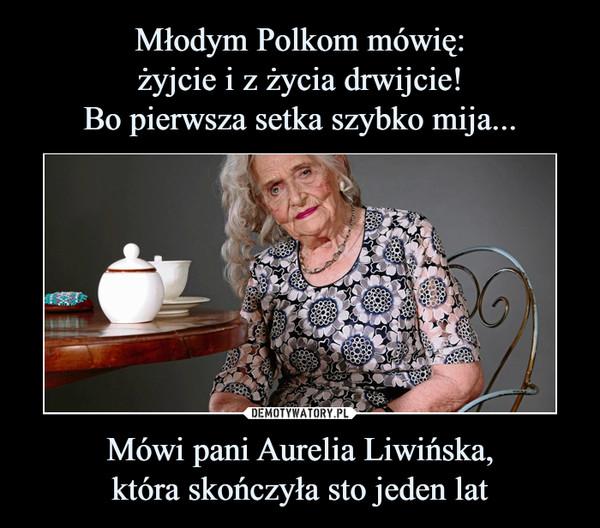 Mówi pani Aurelia Liwińska,która skończyła sto jeden lat –