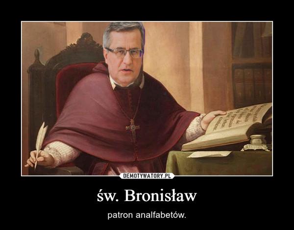 św. Bronisław – patron analfabetów.