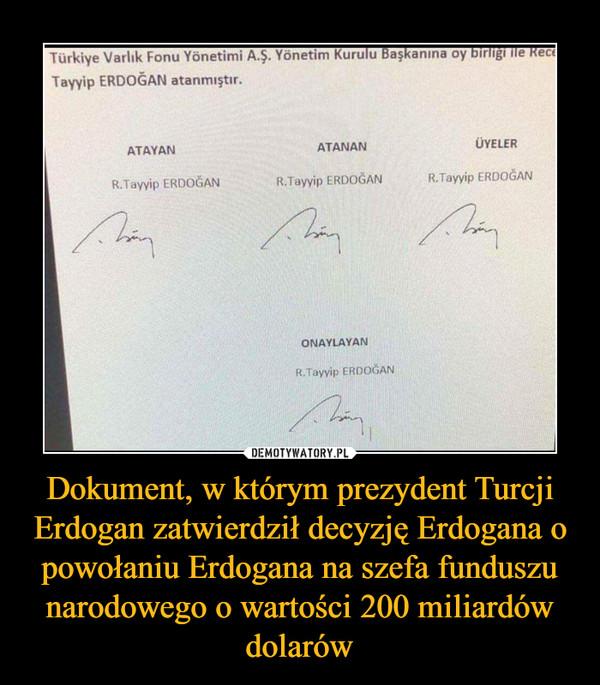 Dokument, w którym prezydent Turcji Erdogan zatwierdził decyzję Erdogana o powołaniu Erdogana na szefa funduszu narodowego o wartości 200 miliardów dolarów –