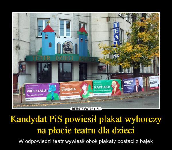 Kandydat Pis Powiesił Plakat Wyborczy Na Płocie Teatru Dla