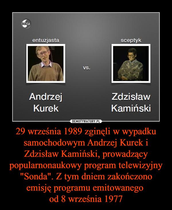 """29 września 1989 zginęli w wypadku samochodowym Andrzej Kurek i Zdzisław Kamiński, prowadzący popularnonaukowy program telewizyjny """"Sonda"""". Z tym dniem zakończono emisję programu emitowanego od 8 września 1977 –"""