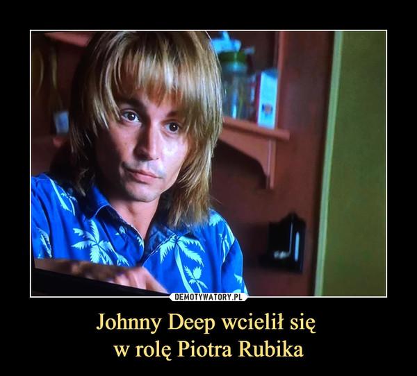 Johnny Deep wcielił się w rolę Piotra Rubika –