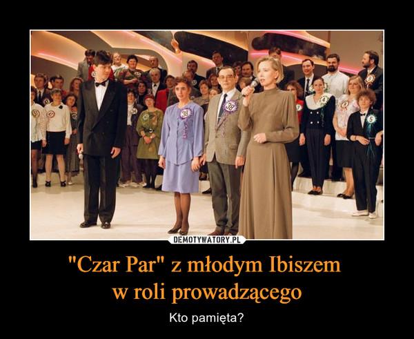 """""""Czar Par"""" z młodym Ibiszem w roli prowadzącego – Kto pamięta?"""