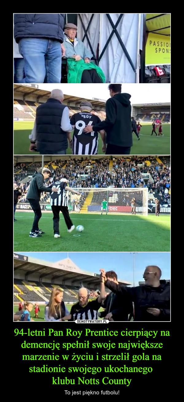 94-letni Pan Roy Prentice cierpiący na demencję spełnił swoje największe marzenie w życiu i strzelił gola na stadionie swojego ukochanego klubu Notts County – To jest piękno futbolu!