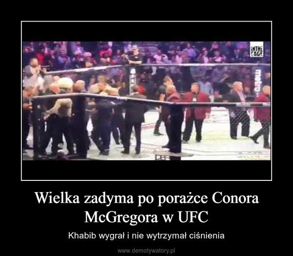 Wielka zadyma po porażce Conora McGregora w UFC – Khabib wygrał i nie wytrzymał ciśnienia