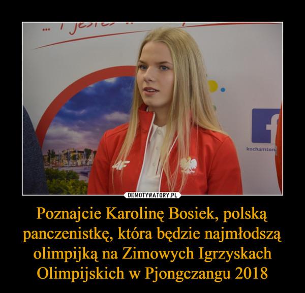 Poznajcie Karolinę Bosiek, polską panczenistkę, która będzie najmłodszą olimpijką na Zimowych Igrzyskach Olimpijskich w Pjongczangu 2018 –