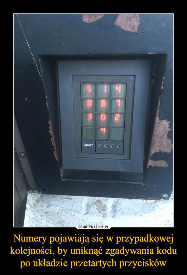 Numery pojawiają się w przypadkowej kolejności, by uniknąć zgadywania kodu po układzie przetartych przycisków –