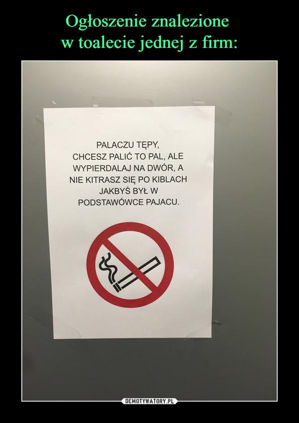 Ogłoszenie znalezione  w toalecie jednej z firm: