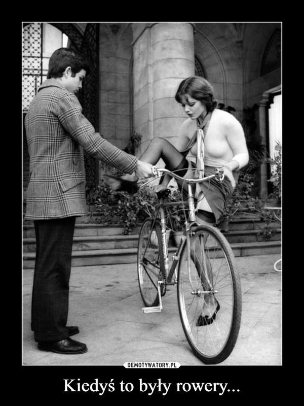 Kiedyś to były rowery... –