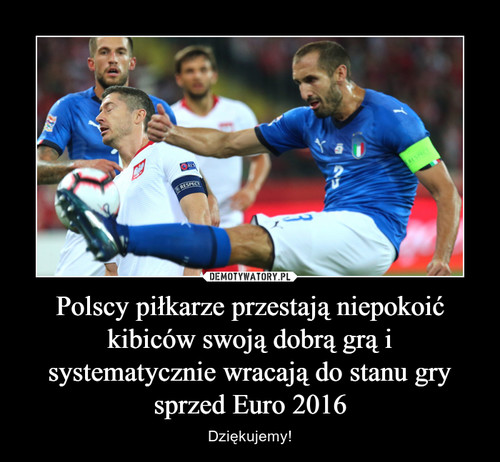 Polscy piłkarze przestają niepokoić kibiców swoją dobrą grą i systematycznie wracają do stanu gry sprzed Euro 2016