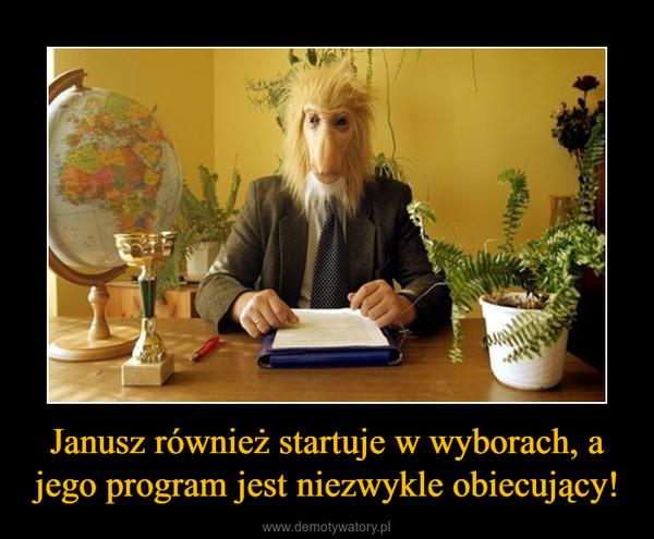 Janusz również startuje w wyborach, a jego program jest niezwykle obiecujący! –