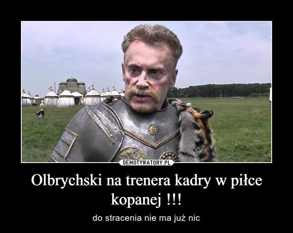 Olbrychski na trenera kadry w piłce kopanej !!! – do stracenia nie ma już nic