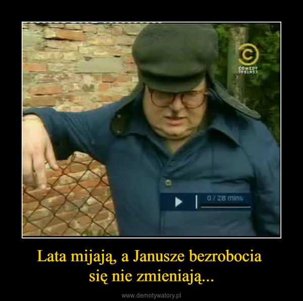 Lata mijają, a Janusze bezrobocia się nie zmieniają... –