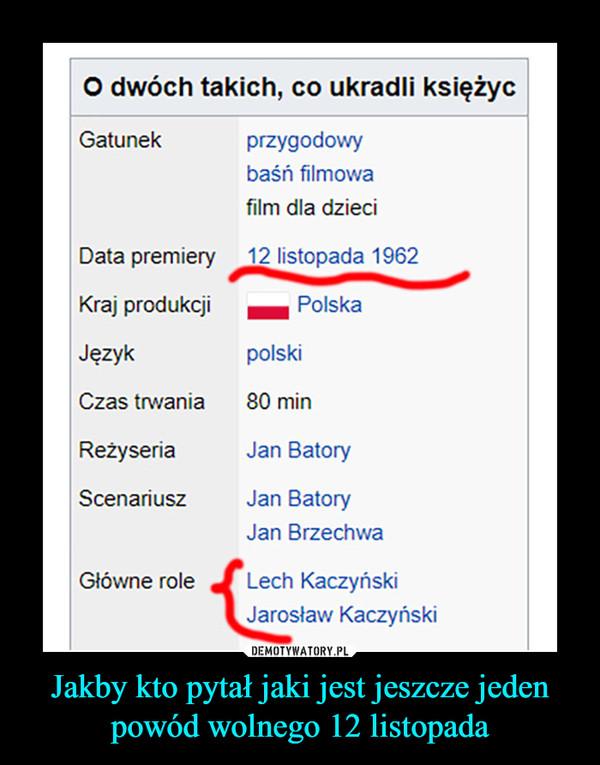 Jakby kto pytał jaki jest jeszcze jeden powód wolnego 12 listopada –  O dwóch takich, co ukradli księżycGatunekprzygodowybaśń filmowafilm dla dzieciData premiery12 listopada 1962Kraj produkcjiaJęzykCzas trwania 80 minReżyseriaScenariuszPolskapolskiJan BatoryJan BatoryJan BrzechwaGłówne roleLech KaczyńskiJarosław Kaczyński