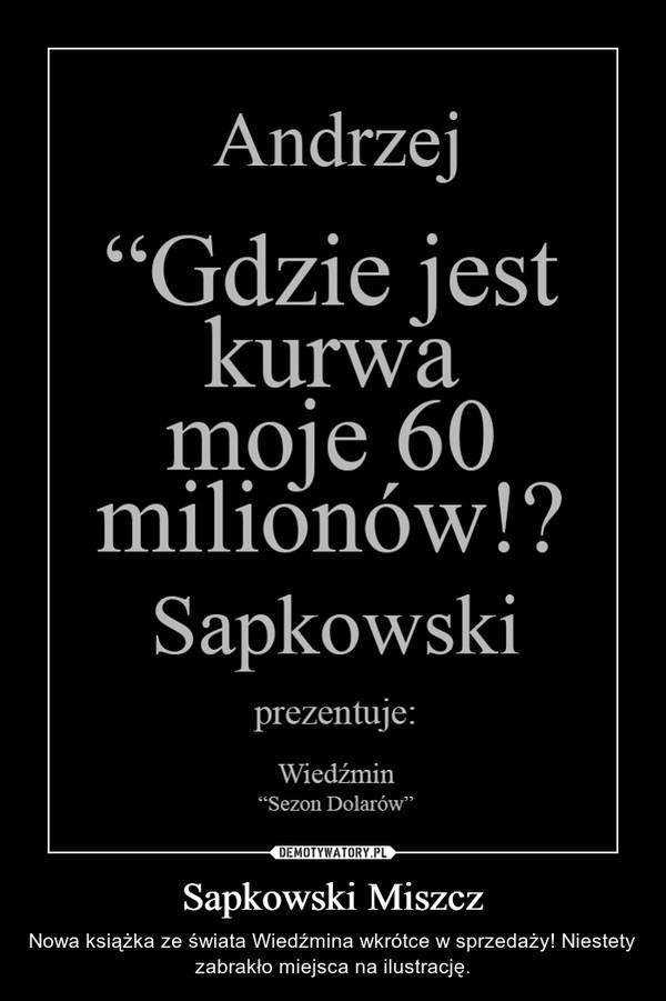 Sapkowski Miszcz – Nowa książka ze świata Wiedźmina wkrótce w sprzedaży! Niestety zabrakło miejsca na ilustrację.