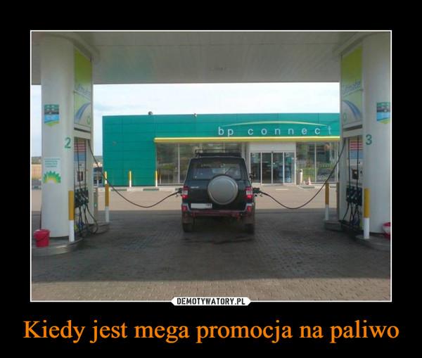 Kiedy jest mega promocja na paliwo –