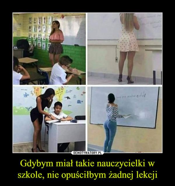 Gdybym miał takie nauczycielki w szkole, nie opuściłbym żadnej lekcji –