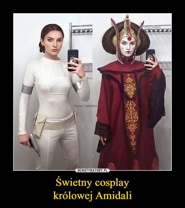 Świetny cosplaykrólowej Amidali –