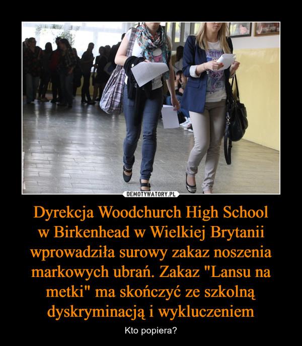 """Dyrekcja Woodchurch High Schoolw Birkenhead w Wielkiej Brytanii wprowadziła surowy zakaz noszenia markowych ubrań. Zakaz """"Lansu na metki"""" ma skończyć ze szkolną dyskryminacją i wykluczeniem – Kto popiera?"""