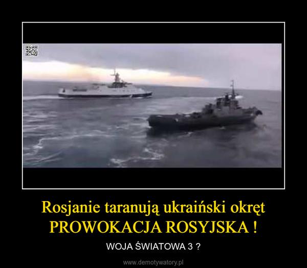 Rosjanie taranują ukraiński okręt PROWOKACJA ROSYJSKA ! – WOJA ŚWIATOWA 3 ?