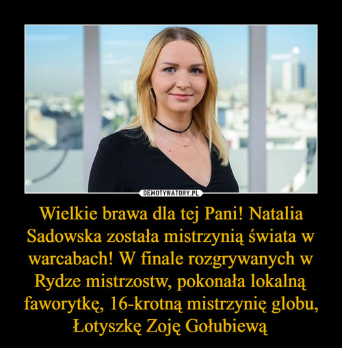 Wielkie brawa dla tej Pani! Natalia Sadowska została mistrzynią świata w warcabach! W finale rozgrywanych w Rydze mistrzostw, pokonała lokalną faworytkę, 16-krotną mistrzynię globu, Łotyszkę Zoję Gołubiewą