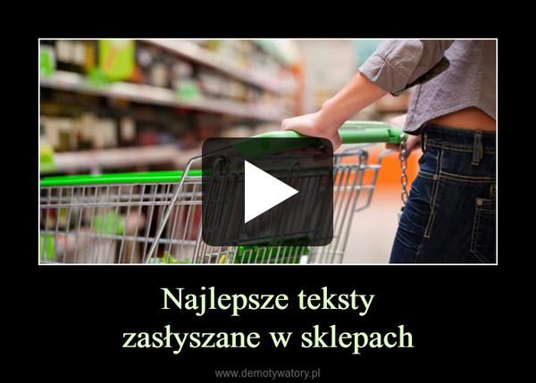 Najlepsze tekstyzasłyszane w sklepach –
