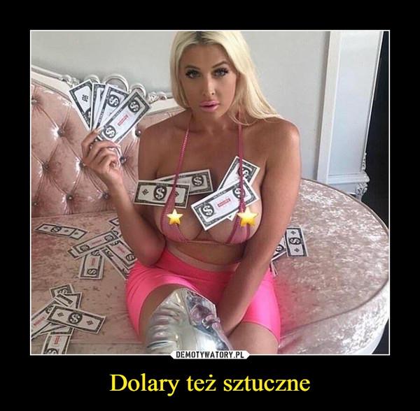 Dolary też sztuczne –
