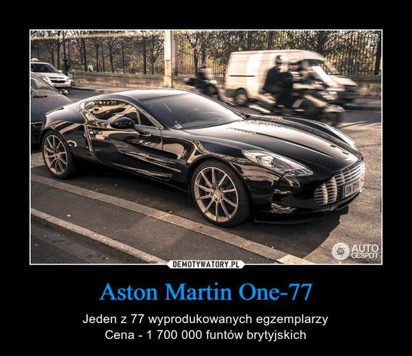 Aston Martin One-77 – Jeden z 77 wyprodukowanych egzemplarzyCena - 1 700 000 funtów brytyjskich