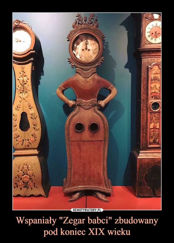 """Wspaniały """"Zegar babci"""" zbudowany pod koniec XIX wieku –"""