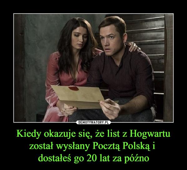 Kiedy okazuje się, że list z Hogwartu został wysłany Pocztą Polską i dostałeś go 20 lat za późno –