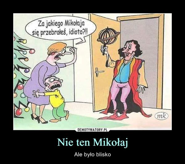 Nie ten Mikołaj – Ale było blisko Za jakiego Mikołaja się przebrałeś, idioto?!