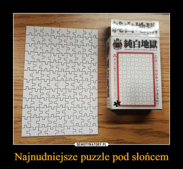 Najnudniejsze puzzle pod słońcem –