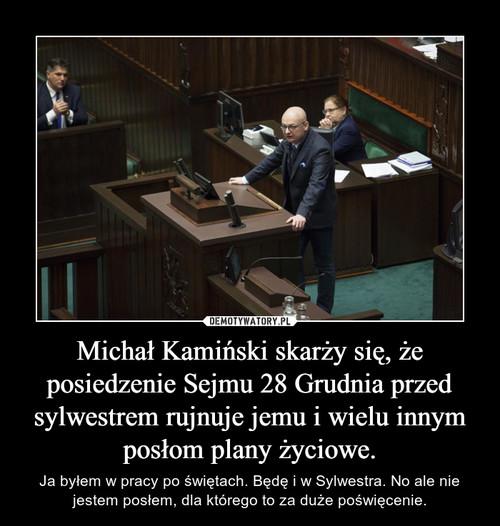 Michał Kamiński skarży się, że posiedzenie Sejmu 28 Grudnia przed sylwestrem rujnuje jemu i wielu innym posłom plany życiowe.