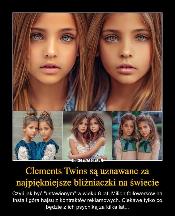 """Clements Twins są uznawane za najpiękniejsze bliźniaczki na świecie – Czyli jak być """"ustawionym"""" w wieku 8 lat! Milion followersów na Insta i góra hajsu z kontraktów reklamowych. Ciekawe tylko co będzie z ich psychiką za kilka lat..."""