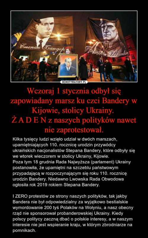 Wczoraj 1 stycznia odbył się zapowiadany marsz ku czci Bandery w Kijowie, stolicy Ukrainy.  Ż A D E N z naszych polityków nawet nie zaprotestował.