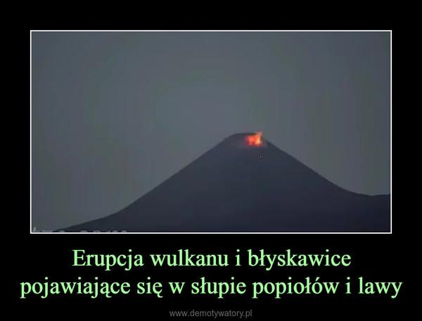 Erupcja wulkanu i błyskawice pojawiające się w słupie popiołów i lawy –
