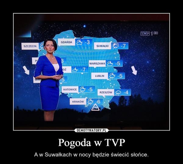 Pogoda w TVP – A w Suwałkach w nocy będzie świecić słońce.