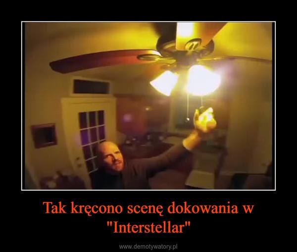 """Tak kręcono scenę dokowania w """"Interstellar"""" –"""