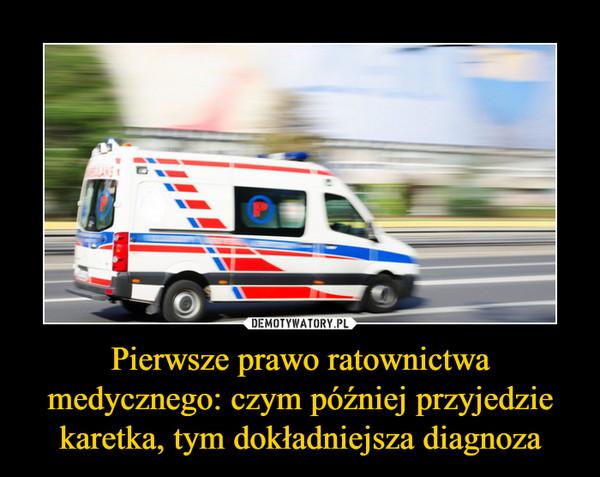 Pierwsze prawo ratownictwa medycznego: czym później przyjedzie karetka, tym dokładniejsza diagnoza –