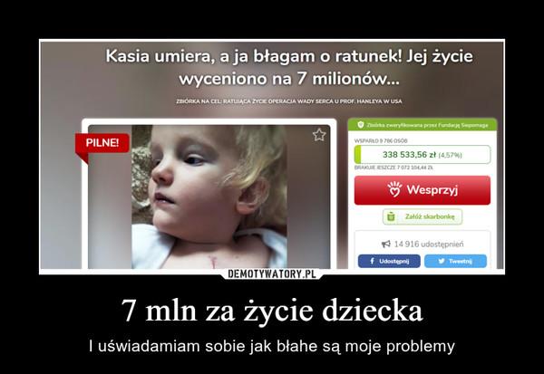 7 mln za życie dziecka – I uświadamiam sobie jak błahe są moje problemy