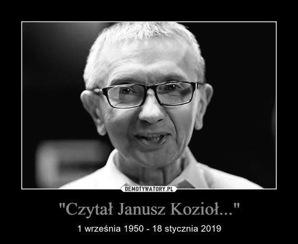 """""""Czytał Janusz Kozioł..."""" – 1 września 1950 - 18 stycznia 2019"""